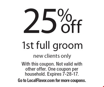 25%off 1st full groom new clients only. With this coupon. Not valid with other offer. One coupon per household. Expires 7-28-17. Go to LocalFlavor.com for more coupons.