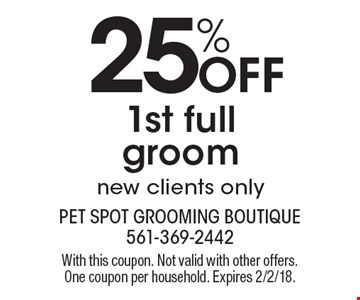 25% OFF 1st full groom new clients only. With this coupon. Not valid with other offers. One coupon per household. Expires 2/2/18.