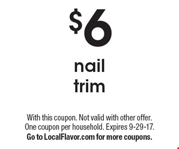 $6 nail trim. With this coupon. Not valid with other offer. One coupon per household. Expires 9-29-17. Go to LocalFlavor.com for more coupons.