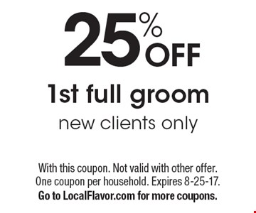 25% OFF 1st full groom new clients only. With this coupon. Not valid with other offer. One coupon per household. Expires 8-25-17.Go to LocalFlavor.com for more coupons.