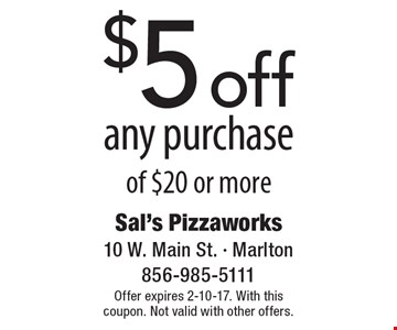 $5 off any purchase of $20 or more. Offer expires 2-10-17. With this coupon. Not valid with other offers.