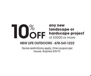 10% Off any new landscape or hardscape project of $3000 or more. Some restrictions apply. One coupon per house. Expires 5/5/17.