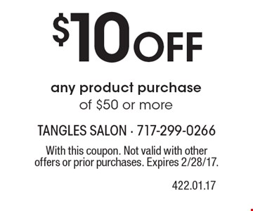 $10 Off any product purchase of $50 or more. With this coupon. Not valid with other offers or prior purchases. Expires 2/28/17.