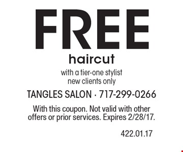 Free haircut with a tier-one stylist. New clients only. With this coupon. Not valid with other offers or prior services. Expires 2/28/17.