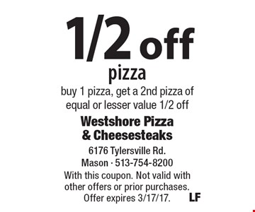 1/2 off pizza - buy 1 pizza, get a 2nd pizza of equal or lesser value 1/2 off. With this coupon. Not valid with other offers or prior purchases. Offer expires 3/17/17.