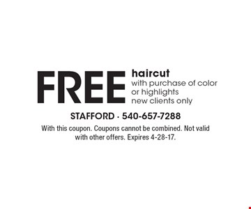 FREE haircut with purchase of color or highlights new clients only. With this coupon. Coupons cannot be combined. Not valid with other offers. Expires 4-28-17.