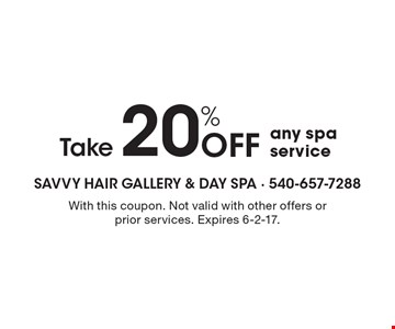 Take 20% Off any spa service. With this coupon. Not valid with other offers or prior services. Expires 6-2-17.