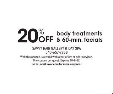 20% Off body treatments & 60-min. facials. With this coupon. Not valid with other offers or prior services. One coupon per guest. Expires 10-6-17. Go to LocalFlavor.com for more coupons.
