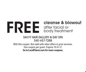 Free cleanse & blowout after facial or body treatment. With this coupon. Not valid with other offers or prior services. One coupon per guest. Expires 10-6-17. Go to LocalFlavor.com for more coupons.