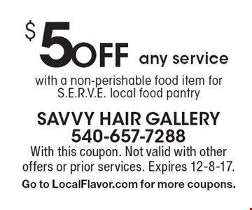 $5 Off any service with a non-perishable food item for S.E.R.V.E. local food pantry. With this coupon. Not valid with other offers or prior services. Expires 12-8-17. Go to LocalFlavor.com for more coupons.