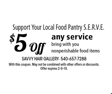 Support Your Local Food Pantry S.E.R.V.E. $5 Off any service bring with you non perishable food items. With this coupon. May not be combined with other offers or discounts. Offer expires 2-9-18.