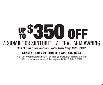 Up To $350 off a Sunair® or Suntube® lateral arm awning. Call Sunair® for details. Valid thru May 15th, 2017. With this coupon. Must submit at time of order. Not valid with other offers or previous sales. Offer expires 5/15/17. Code: CLPC315