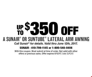 Up to $350 off a sunair or suntube lateral arm awning. Call Sunair for details. Valid thru June 12th, 2017.. With this coupon. Must submit at time of order. Not valid with other offers or previous sales. Offer expires 6/12/17. Code: CLPC315