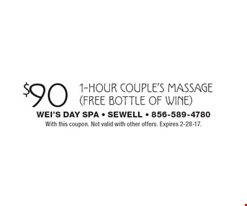 $90 1-hour couple's massage (free bottle of wine). With this coupon. Not valid with other offers. Expires 2-28-17.