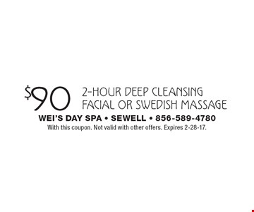 $90 2-hour deep cleansing facial or swedish massage. With this coupon. Not valid with other offers. Expires 2-28-17.