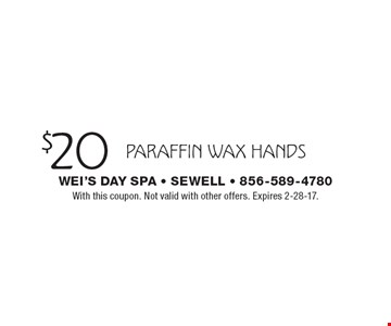 $20 paraffin wax hands. With this coupon. Not valid with other offers. Expires 2-28-17.
