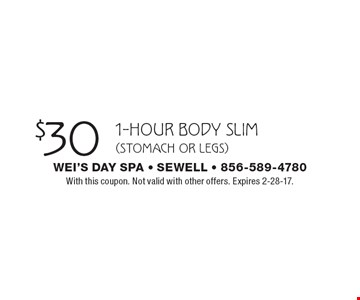 $30 1-hour body slim (stomach or legs). With this coupon. Not valid with other offers. Expires 2-28-17.