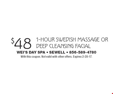 $48 1-hour swedish massage or deep cleansing facial. With this coupon. Not valid with other offers. Expires 2-28-17.