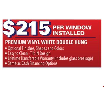 $215 PER WINDOW INSTALLED  - PREMIUM VINYL WHITE DOUBLE HUNG
