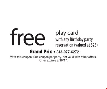 Free play card with any Birthday party reservation (valued at $25). With this coupon. One coupon per party. Not valid with other offers. Offer expires 3/10/17.