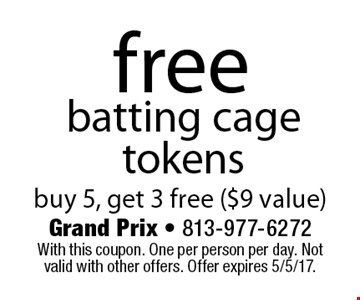 free batting cage tokens. buy 5, get 3 free ($9 value). With this coupon. One per person per day. Not valid with other offers. Offer expires 5/5/17.