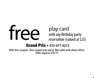 free play cardwith any Birthday party reservation (valued at $25). With this coupon. One coupon per party. Not valid with other offers. Offer expires 5/5/17.