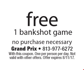 Free 1 bankshot game no purchase necessary. With this coupon. One per person per day. Not valid with other offers. Offer expires 8/11/17.
