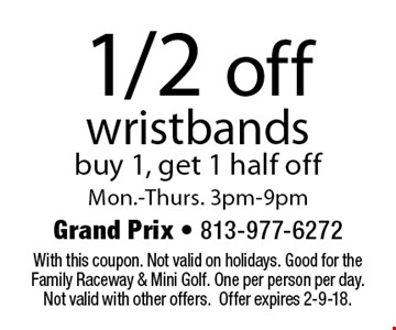 1/2 off wristbands buy 1, get 1 half offMon.-Thurs. 3pm-9pm. With this coupon. Not valid on holidays. Good for the Family Raceway & Mini Golf. One per person per day. Not valid with other offers.Offer expires 2-9-18.