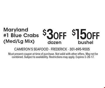 Maryland #1 Blue Crabs (Med/Lg Mix). $3 Off dozen crabs OR $15 Off bushel of crabs. Must present coupon at time of purchase. Not valid with other offers. May not be combined. Subject to availability. Restrictions may apply. Expires 5-26-17.