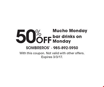 Mucho Monday 50% Off bar drinks on Monday. With this coupon. Not valid with other offers. Expires 3/3/17.