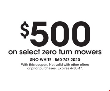 $500 on select zero turn mowers. With this coupon. Not valid with other offers or prior purchases. Expires 4-30-17.