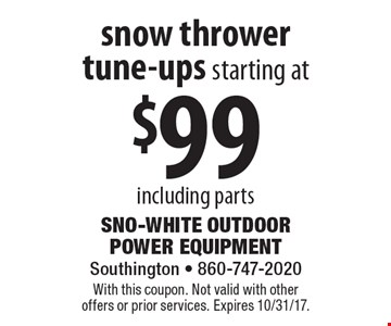 snow thrower tune-ups starting at $99 including parts. With this coupon. Not valid with other offers or prior services. Expires 10/31/17.