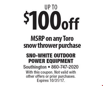 Up to $100 off MSRP on any Toro snow thrower purchase. With this coupon. Not valid with other offers or prior purchases. Expires 10/31/17.