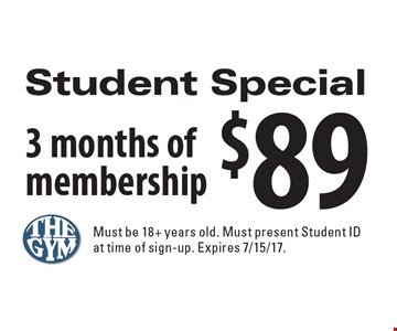 Student Special, $89, 3 months of membership. Must be 18+ years old. Must present Student ID at time of sign-up. Expires 7/15/17.