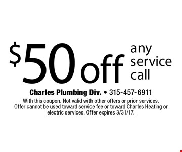 $50 off any service call. With this coupon. Not valid with other offers or prior services. Offer cannot be used toward service fee or toward Charles Heating or electric services. Offer expires 3/31/17.