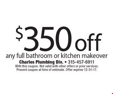 $350 off any full bathroom or kitchen makeover. With this coupon. Not valid with other offers or prior services. Present coupon at time of estimate. Offer expires 12-31-17.
