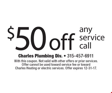 $50 off any service call. With this coupon. Not valid with other offers or prior services. Offer cannot be used toward service fee or toward Charles Heating or electric services. Offer expires 12-31-17.