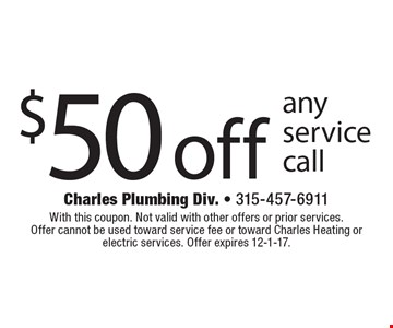 $50 off any service call. With this coupon. Not valid with other offers or prior services. Offer cannot be used toward service fee or toward Charles Heating or electric services. Offer expires 12-1-17.
