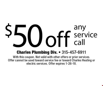 $50 off any service call. With this coupon. Not valid with other offers or prior services. Offer cannot be used toward service fee or toward Charles Heating or electric services. Offer expires 1-26-18.