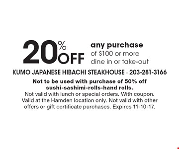 20% off any purchase of $100 or more, dine in or take-out. Not to be used with purchase of 50% off sushi-sashimi-rolls-hand rolls. Not valid with lunch or special orders. With coupon. Valid at the Hamden location only. Not valid with other offers or gift certificate purchases. Expires 11-10-17.