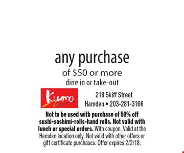 15% off any purchase of $50 or more. Dine in or take-out. Not to be used with purchase of 50% off sushi-sashimi-rolls-hand rolls. Not valid with lunch or special orders. With coupon. Valid at the Hamden location only. Not valid with other offers or gift certificate purchases. Offer expires 2/2/18.