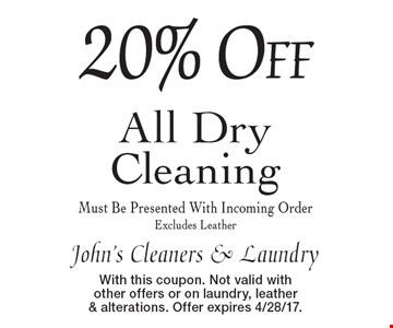 20% off all dry cleaning. Must be presented with incoming order. Excludes leather. With this coupon. Not valid with other offers or on laundry, leather & alterations. Offer expires 4/28/17.