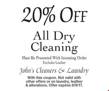 20%Off All DryCleaning Must Be Presented With Incoming OrderExcludes Leather. With this coupon. Not valid with other offers or on laundry, leather & alterations. Offer expires 6/9/17.