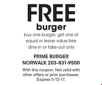 Free burger, buy one burger, get one of equal or lesser value free, dine in or take-out only. With this coupon. Not valid with other offers or prior purchases. Expires 5-12-17.
