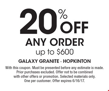 20% Off Any Order, up to $600. With this coupon. Must be presented before any estimate is made. Prior purchases excluded. Offer not to be combined with other offers or promotion. Selected materials only.One per customer. Offer expires 6/16/17.