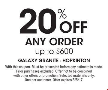 20% Off Any Order up to $600. With this coupon. Must be presented before any estimate is made. Prior purchases excluded. Offer not to be combined with other offers or promotion. Selected materials only. One per customer. Offer expires 5/5/17.