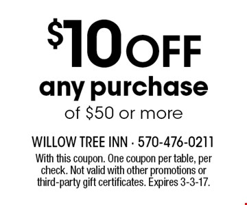 $10 off any purchase of $50 or more. With this coupon. One coupon per table, per check. Not valid with other promotions or third-party gift certificates. Expires 3-3-17.