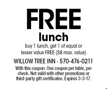 Free lunch. Buy 1 lunch, get 1 of equal or lesser value FREE ($8 max. value). With this coupon. One coupon per table, per check. Not valid with other promotions or third-party gift certificates. Expires 3-3-17.