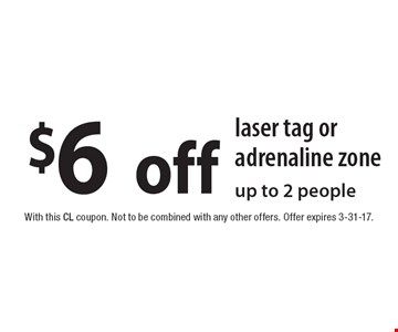 $6 off laser tag or adrenaline zone up to 2 people. With this CL coupon. Not to be combined with any other offers. Offer expires 3-31-17.