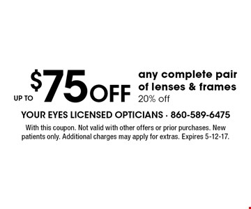 up to $75 Off any complete pair of lenses & frames 20% off. With this coupon. Not valid with other offers or prior purchases. New patients only. Additional charges may apply for extras. Expires 5-12-17.